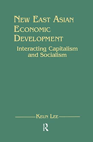 New East Asian Economic Development: Interacting Capitalism: Lee, Keun