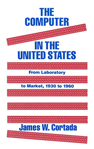 9781563242342: The Computer in the United States: From Laboratory to Market, 1930-60