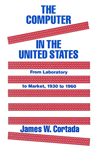 9781563242359: The Computer in the United States: From Laboratory to Market, 1930-60