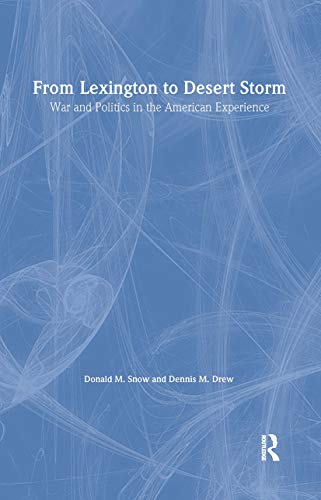 9781563242519: From Lexington to Desert Storm: War and Politics in the American Experience
