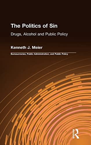 9781563242984: The Politics of Sin: Drugs, Alcohol, and Public Policy (Bureaucracies, Public Administration, and Public Policy Series)