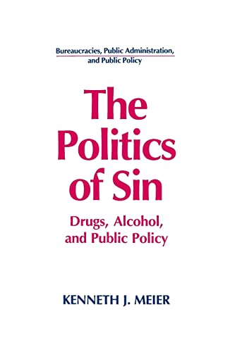9781563242991: The Politics of Sin: Drugs, Alcohol and Public Policy (Bureaucracies, Public Administration, and Public Policy)