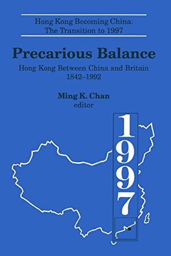 9781563243813: Precarious Balance: Hong Kong Between China and Britain, 1842-1992 (Hong Kong Becoming China (Paperback))