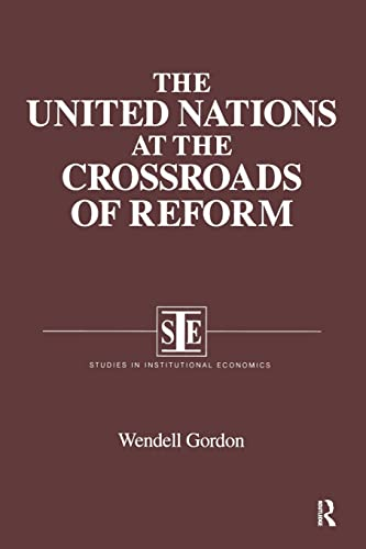 The United Nations at the Crossroads of Reform (Studies in Institutional Economics): Gordon, ...