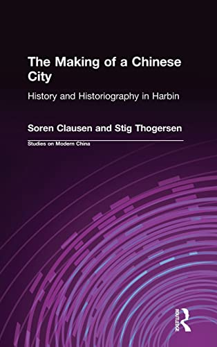 The Making of a Chinese City: History and Historiography in Harbin: CLAUSEN, SOREN AND STIG ...