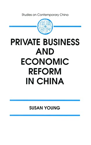 Private Business and Economic Reform in China (Studies in Contemporary China): Susan Young