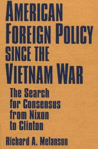 9781563245213: American Foreign Policy Since the Vietnam War: The Search for Consensus from Nixon to Clinton