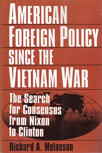 9781563245220: American Foreign Policy Since the Vietnam War: The Search for Consensus from Nixon to Clinton