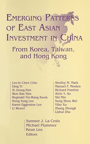 Emerging Patterns of East Asian Investment in China: From Korea, Taiwan and Hong Kong; From Korea, ...