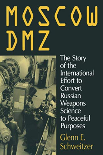 MOSCOW DMZ: The Story of the International Effort to Convert Russian Weapons Science to Peaceful ...