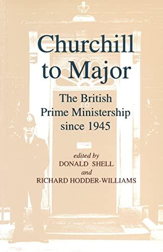 Churchill to Major: The British Prime Ministership since 1945: Borthwick, R.L., Burch, Martin, ...