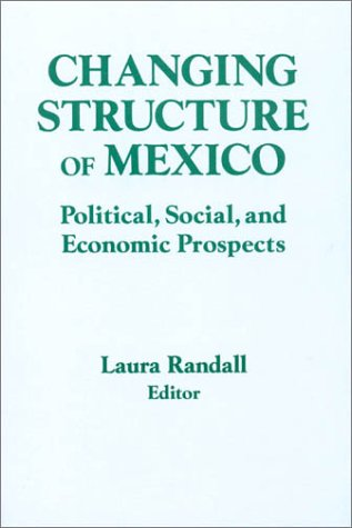 9781563246418: Changing Structure of Mexico: Political, Social and Economic Prospects (Columbia University Seminars)