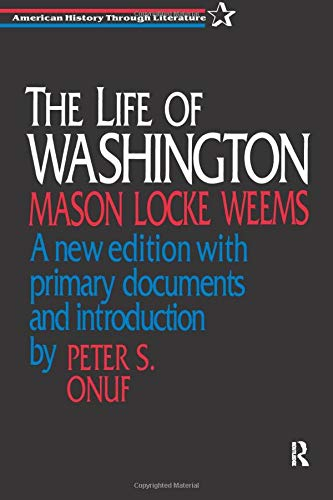 The Life of Washington (American History Through Literature) (1563246996) by Weems, Mason Locke; Onuf, Peter S.
