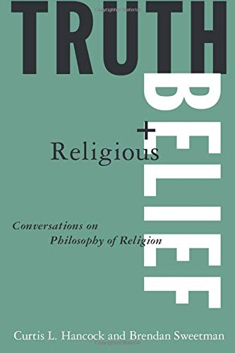 Truth and Religious Belief: Conversations on Philosophy of Religion (1563248530) by Hancock, Curtis L.; Sweetman, Brendan