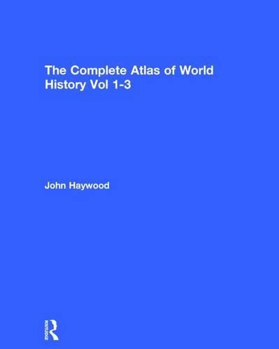 The Complete Atlas of World History: John Haywood