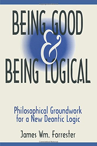 9781563248795: Being Good and Being Logical: Philosophical Groundwork for a New Deontic Logic