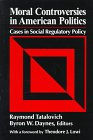 Moral Controversies in American Politics: Cases in Social Regulatory Policy. - Tatalovich, Raymond and Byron W. Daynes