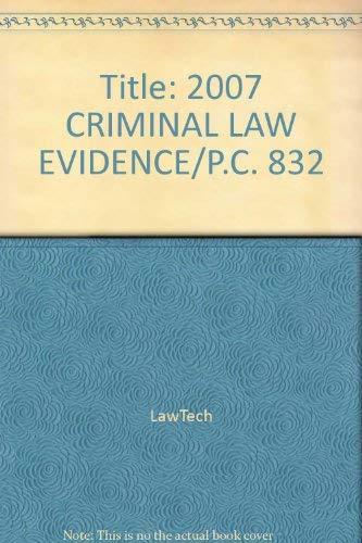 Title: 2007 CRIMINAL LAW EVIDENCE/P.C. 832: LawTech