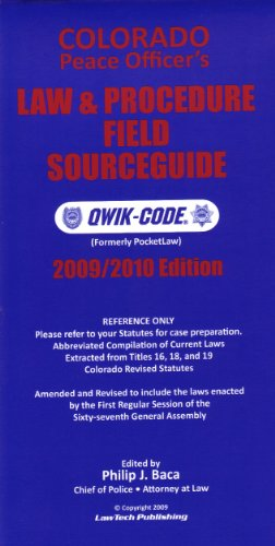 9781563251498: COLORADO PEACE OFFICERS' LAW & PROCEDURE FIELD SOURCEGUIDE - 2009/2010 Edition Qwik-Code