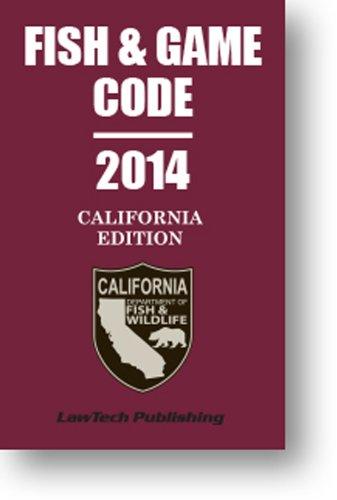 2014 Fish and Game Code: California Unabridged: Editor