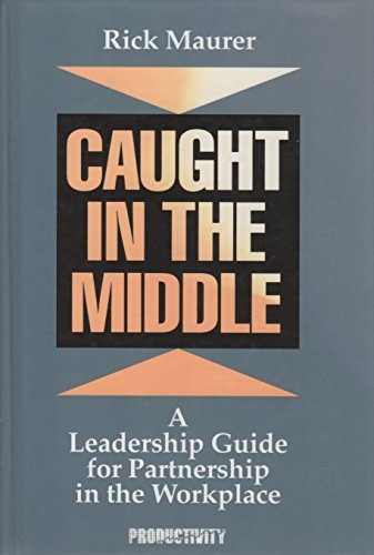 9781563270048: Caught in the Middle: A Leadership Guide for Partnership in the Workplace