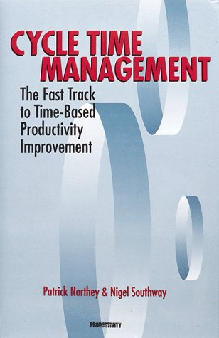 9781563270154: Cycle Time Management: The Fast Track to Time-Based Productivity Improvement (Manufacturing & Production)