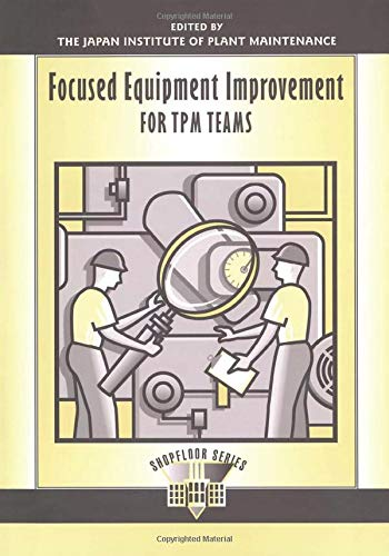 Focused Equipment Improvement for TPM Teams (The