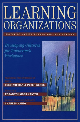 Learning Organizations: Developing Cultures for Tomorrow's Workplace (Corporate Leadership) (1563271109) by Sarita Chawla; John Renesch