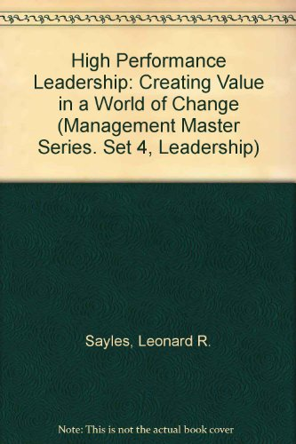High Performance Leadership: Creating Value in a: Sayles, Leonard R.