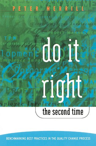 Do It Right the Second Time: Benchmarking Best Practices in the Quality Change Process: Merrill, ...