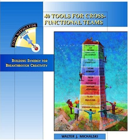 9781563271984: 40 Tools for Cross-Functional Teams: Building Synergy for Breakthrough Creativity (Tool Navigator)