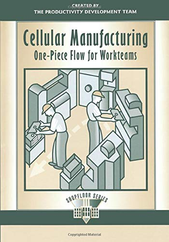 Cellular Manufacturing : One-Piece Flow for Workteams 9781563272134 Cellular Manufacturing: One-Piece Flow for Workteams introduces production teams to basic cellular manufacturing and teamwork concepts a