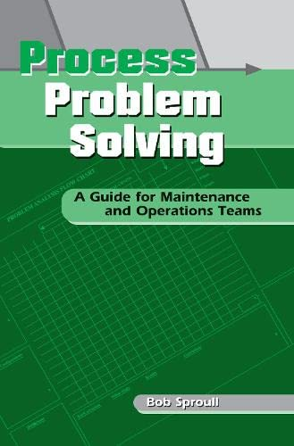 9781563272448: Process Problem Solving: A Guide for Maintenance and Operations Teams (Teach Employees Problem-Solving Tools and Techniques to Incr)