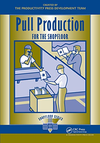 Pull Production for the Shopfloor (The Shopfloor Series) (1563272741) by Productivity Press Development Team