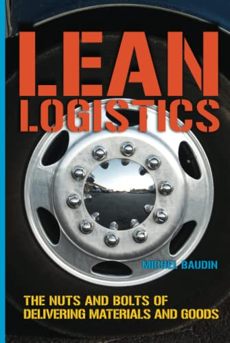 9781563272967: Lean Logistics: The Nuts and Bolts of Delivering Materials and Goods
