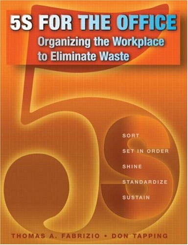 5S for the Office: Organizing the Workplace to Eliminate Waste: Fabrizio, Thomas; Tapping, Don