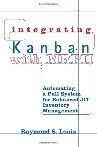 9781563273230: Integrating Kanban with MRPII: Automating a Pull System for Enhanced JIT Inventory Management
