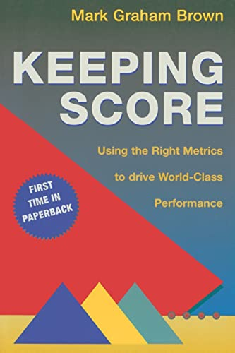 9781563273551: Keeping Score: Using the Right Metrics to Drive World Class Performance