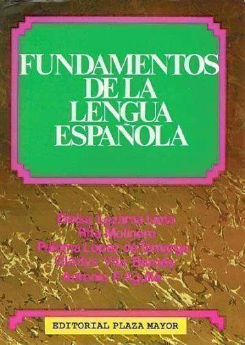 Fundamentos de la Lengua Espanola: Antonio E. Agull�, Elo�sa Lezama Lima, Gladys Vila Barn�s, ...