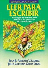 Leer para Escribir : Antologia de Lecturas para Practicar los Procesos de la Redaccion: Elsa R. ...