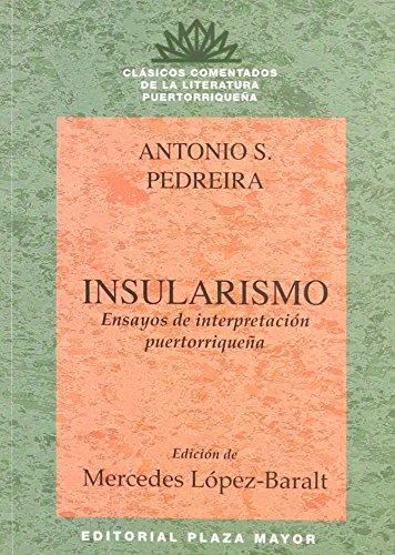 Insularismo: Ensayos de interpretacion puertorriquena (Clásicos Comentados: Antonio S. Pedreira