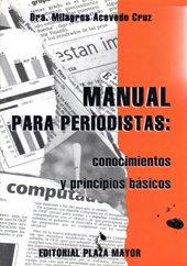 Manual Para Periodistas. Conocimientos Y Principios Básicos: Milagros Acevedo Cruz