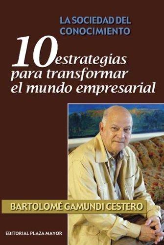 10 estrategias para transformar el mundo empresarial: Bartolomé Gamundi Cestero
