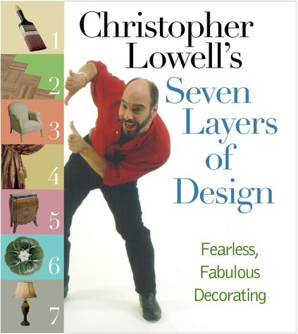 Christopher Lowell's Seven Layers of Design: Fearless,: Lowell, Christopher