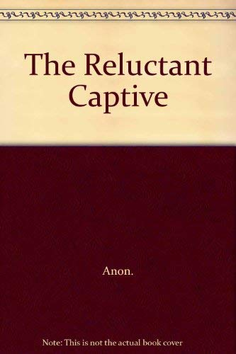 The Reluctant Captive: Anon.
