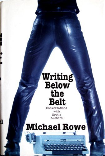 9781563333637: Writing Below the Belt: Conversations With Erotic Authors