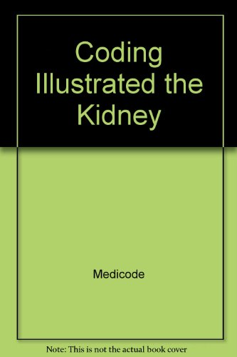 The Kidney. Coding Illustrated. Second Edition: Medicode