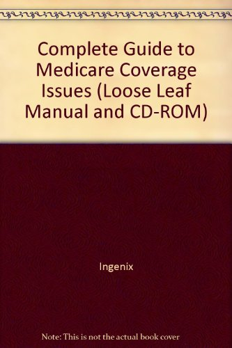 9781563379413: Complete Guide to Medicare Coverage Issues (Loose Leaf Manual and CD-ROM)