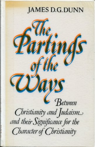 The Partings of the Ways: Between Christianity and Judaism and Their Significance for the Character of Christianity (1563380226) by Dunn, James D. G.