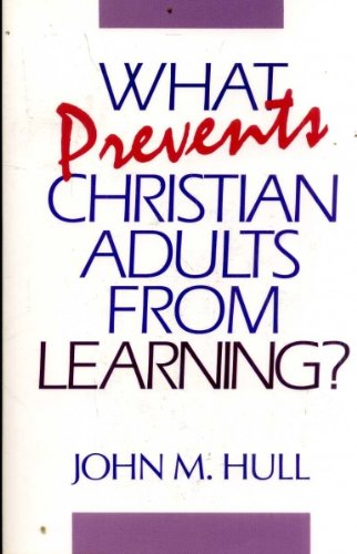 What Prevents Christian Adults from Learning? (1563380277) by John M. Hull